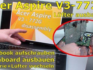 Acer Aspire V3 772G Notebook Laptop disassembly aufschrauben SSD einbauen Lüfter reinigen FIX