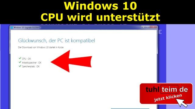 Windows 10 - PC ist kompatibel, CPU wird unterstützt
