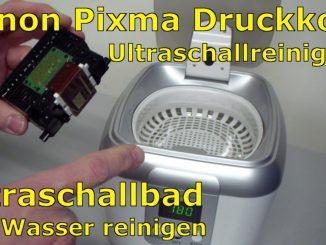 Canon Pixma Druckkopf mit Ultraschall reinigen Ultrasonic Cleaner Printhead