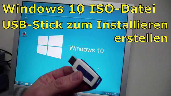 Windows 10 bootbaren USB Stick mit ISO erstellen Installationsstick