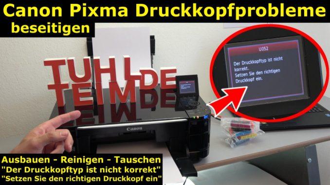 Canon Pixma Druckkopfprobleme beseitigen - Fehler beheben FIX - U052 Druckkopftyp ist nicht korrekt