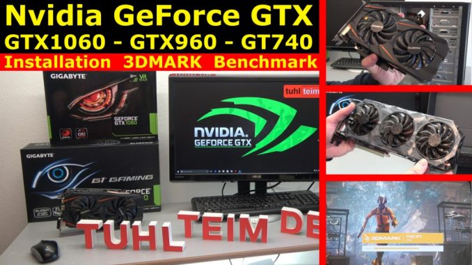 Nvidia Geforce GTX1060 GTX960 GT740 Grafikkarten Test Benchmark Installation