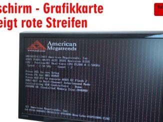 Bildschirm - Grafikkarte zeigt rote Streifen - senkrecht waagrecht