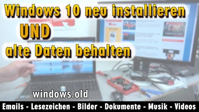 Windows 10 neu installieren ohne Datenverlust - alte Daten behalten - Emails Dokumente