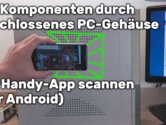 PC-Komponenten durch geschlossenes PC-Gehäuse scannen mit spezieller Handy-App